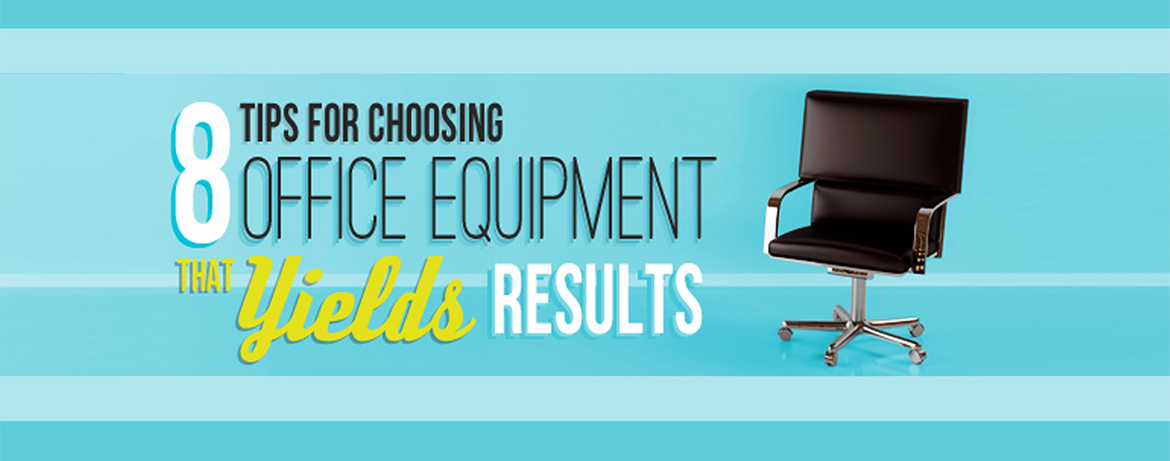 8 Tips for Choosing Office Equipment that Yields Results